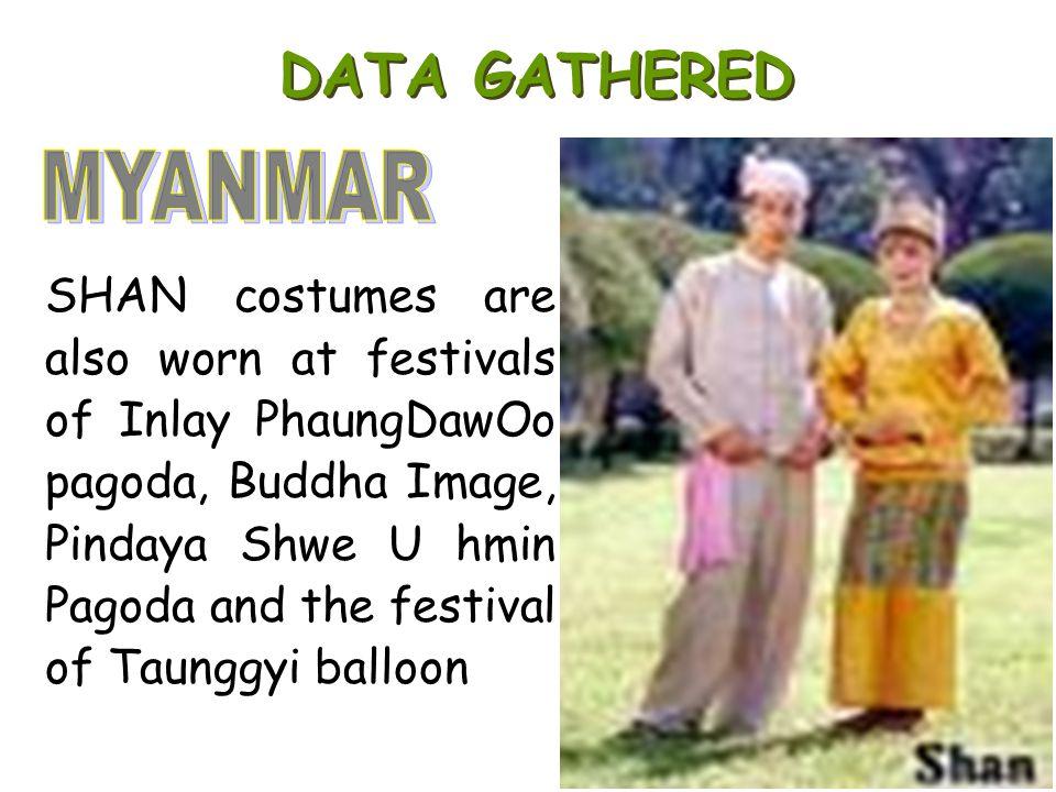 SHAN costumes are also worn at festivals of Inlay PhaungDawOo pagoda, Buddha Image, Pindaya Shwe U hmin Pagoda and the festival of Taunggyi balloon
