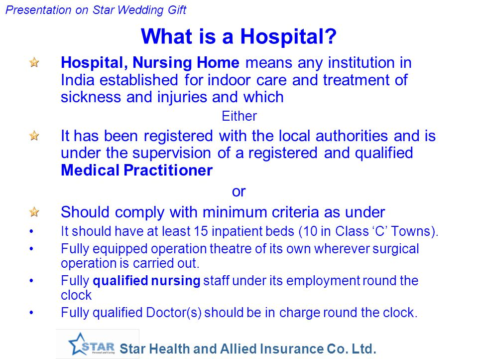 Star Health and Allied Insurance Co. Ltd. Presentation on Star Wedding Gift What is a Hospital.