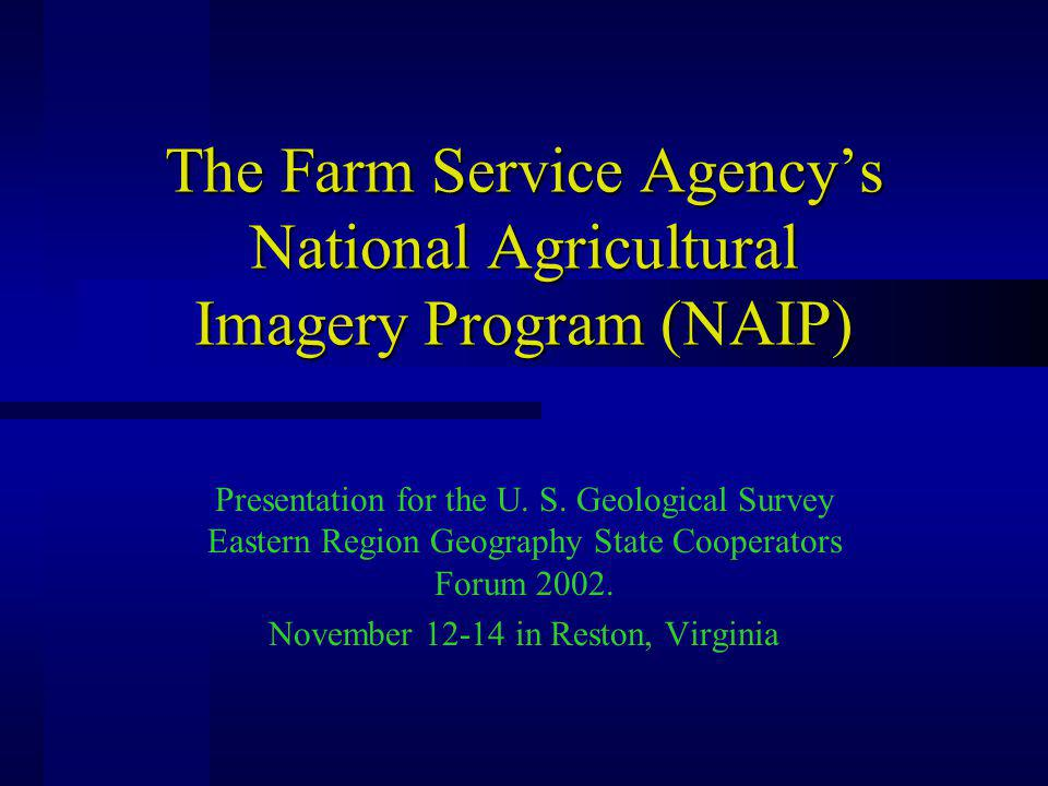 The Farm Service Agencys National Agricultural Imagery Program (NAIP) Presentation for the U.