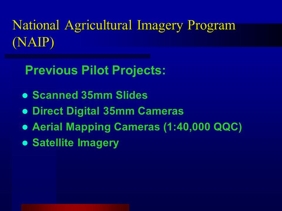 National Agricultural Imagery Program (NAIP) Scanned 35mm Slides Direct Digital 35mm Cameras Aerial Mapping Cameras (1:40,000 QQC) Satellite Imagery Previous Pilot Projects: