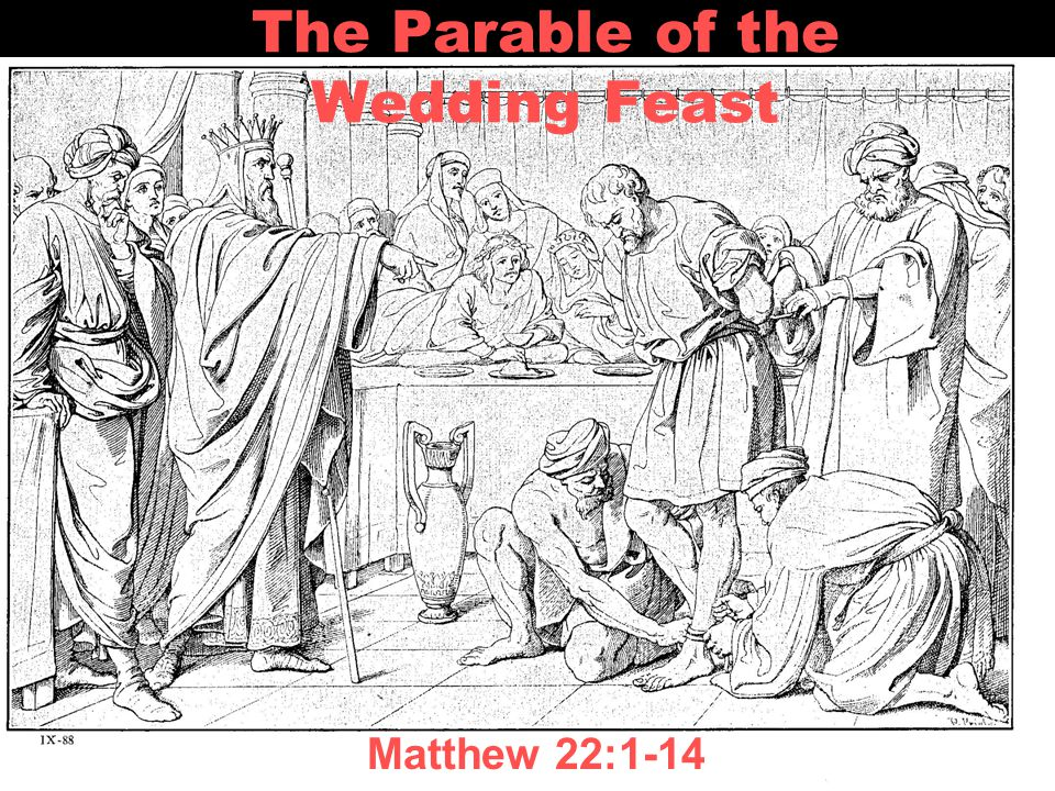 The Parable of the Wedding Feast Matthew 22:1-14