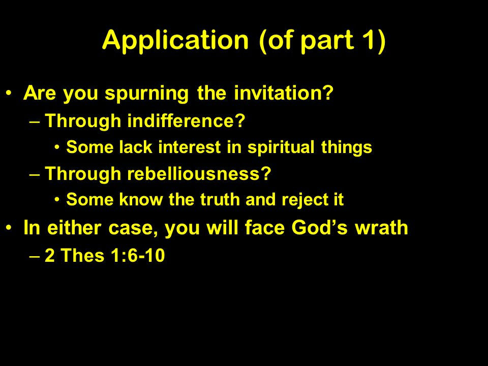 Application (of part 1) Are you spurning the invitation.