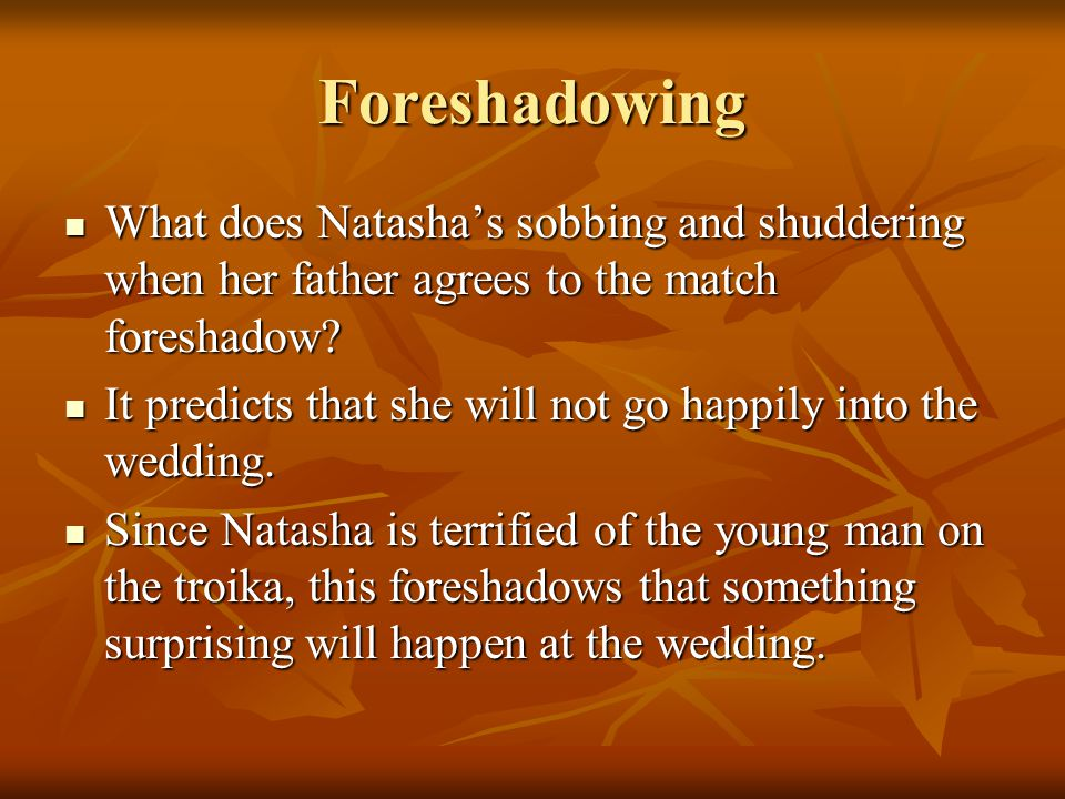Foreshadowing What does Natashas sobbing and shuddering when her father agrees to the match foreshadow? What does Natashas sobbing and shuddering when
