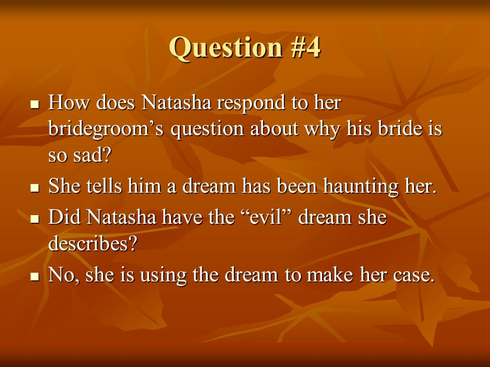Question #4 How does Natasha respond to her bridegrooms question about why his bride is so sad? How does Natasha respond to her bridegrooms question a