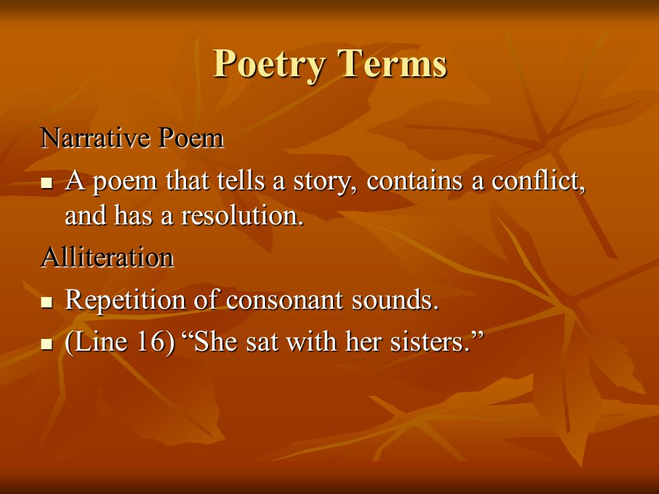 Poetry Terms Narrative Poem A poem that tells a story, contains a conflict, and has a resolution. A poem that tells a story, contains a conflict, and