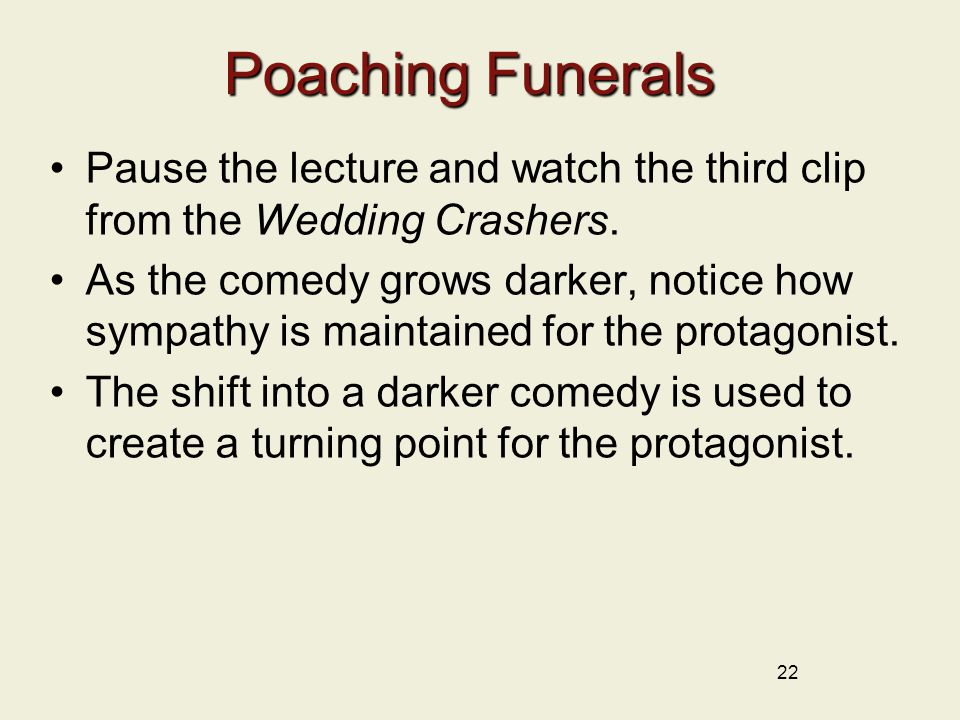 Poaching Funerals Pause the lecture and watch the third clip from the Wedding Crashers.