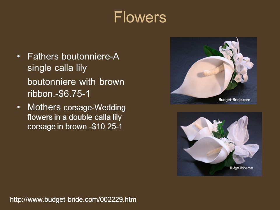 Flowers Fathers boutonniere-A single calla lily boutonniere with brown ribbon.-$6.75-1 Mothers corsage-Wedding flowers in a double calla lily corsage