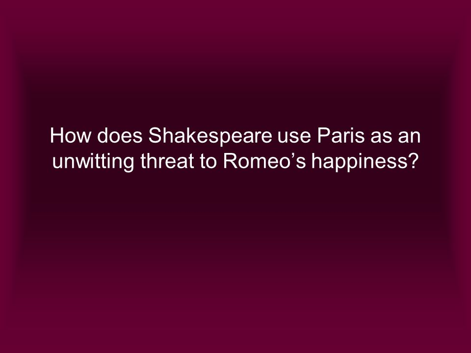 How does Shakespeare use Paris as an unwitting threat to Romeos happiness?