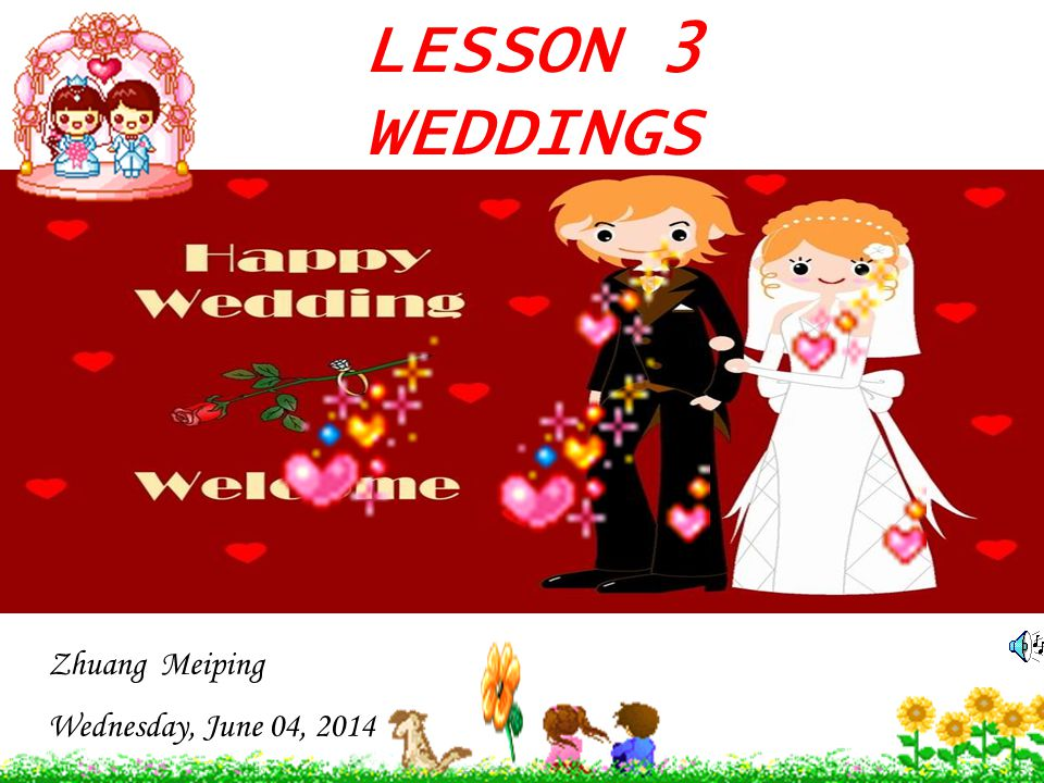 LESSON 3 WEDDINGS Zhuang Meiping Wednesday, June 04, 2014