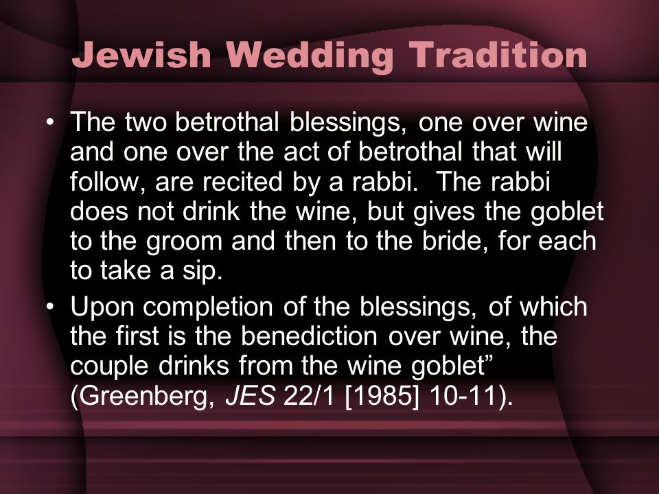 Jewish Wedding Tradition The two betrothal blessings, one over wine and one over the act of betrothal that will follow, are recited by a rabbi. The ra