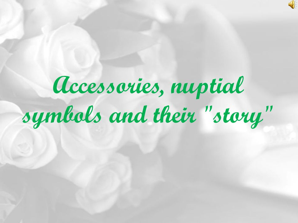 Accessories, nuptial symbols and their story