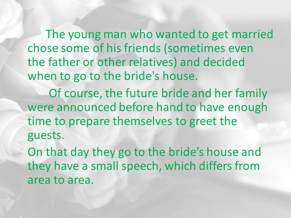 The young man who wanted to get married chose some of his friends (sometimes even the father or other relatives) and decided when to go to the bride's