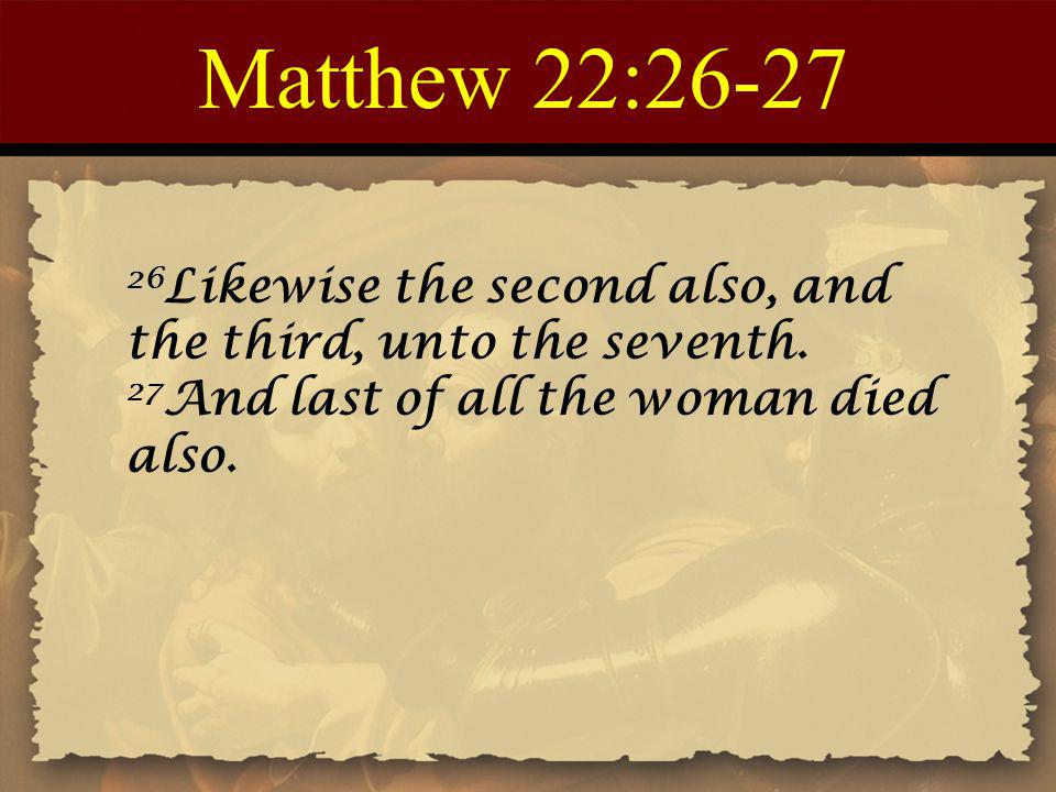 Matthew 22: Likewise the second also, and the third, unto the seventh.