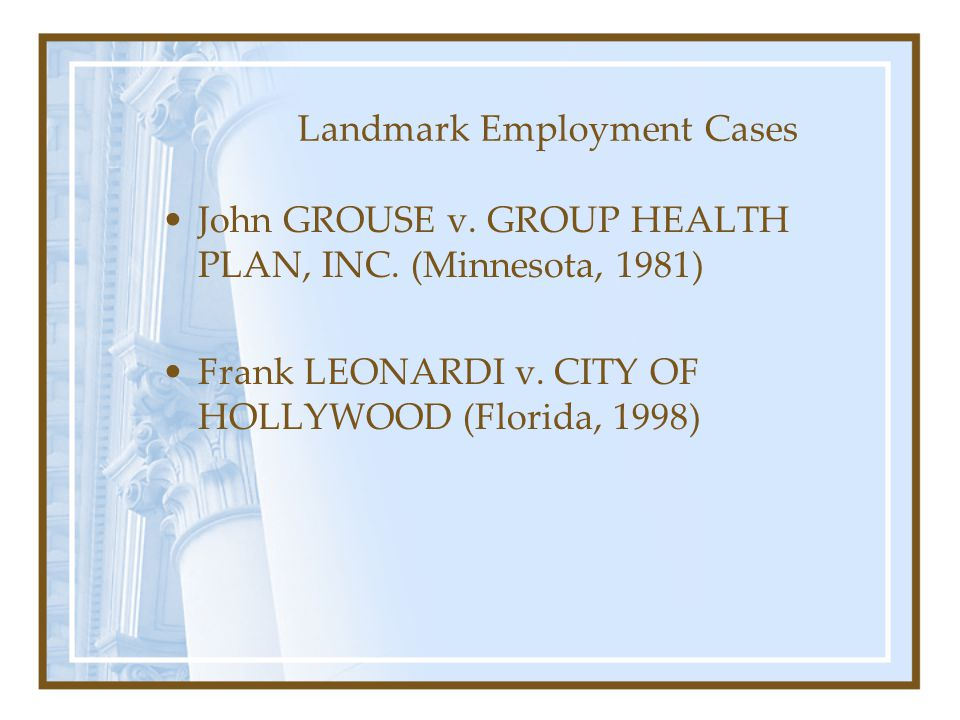 Landmark Employment Cases John GROUSE v. GROUP HEALTH PLAN, INC. (Minnesota, 1981) Frank LEONARDI v. CITY OF HOLLYWOOD (Florida, 1998)