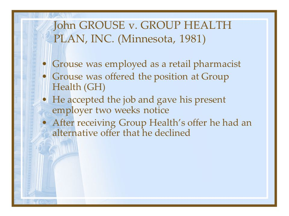 John GROUSE v. GROUP HEALTH PLAN, INC. (Minnesota, 1981) Grouse was employed as a retail pharmacist Grouse was offered the position at Group Health (G