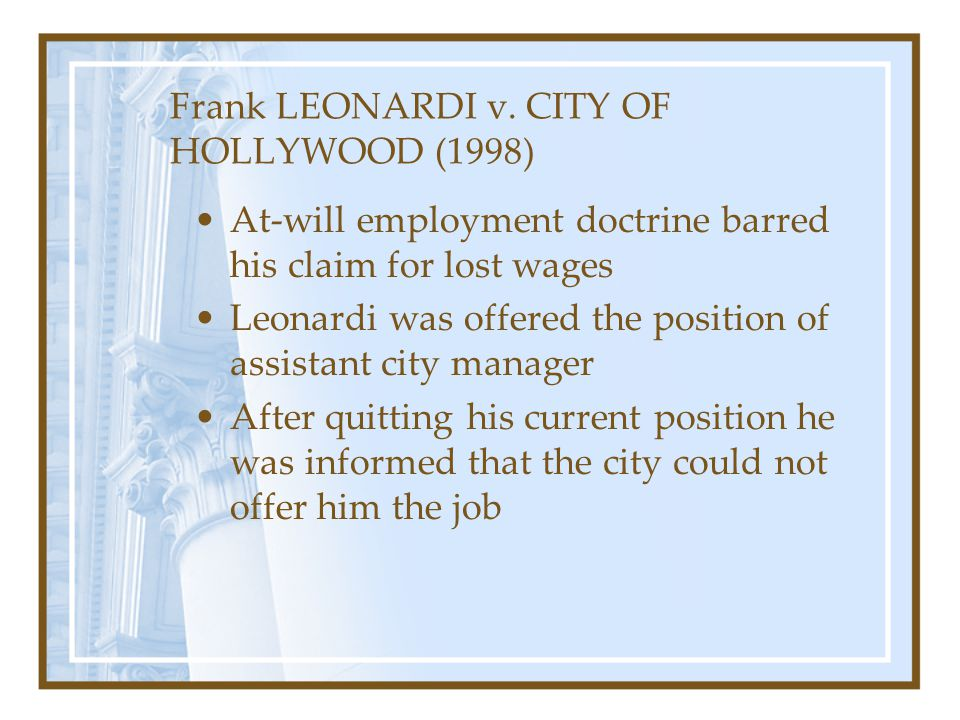 Frank LEONARDI v. CITY OF HOLLYWOOD (1998) At-will employment doctrine barred his claim for lost wages Leonardi was offered the position of assistant
