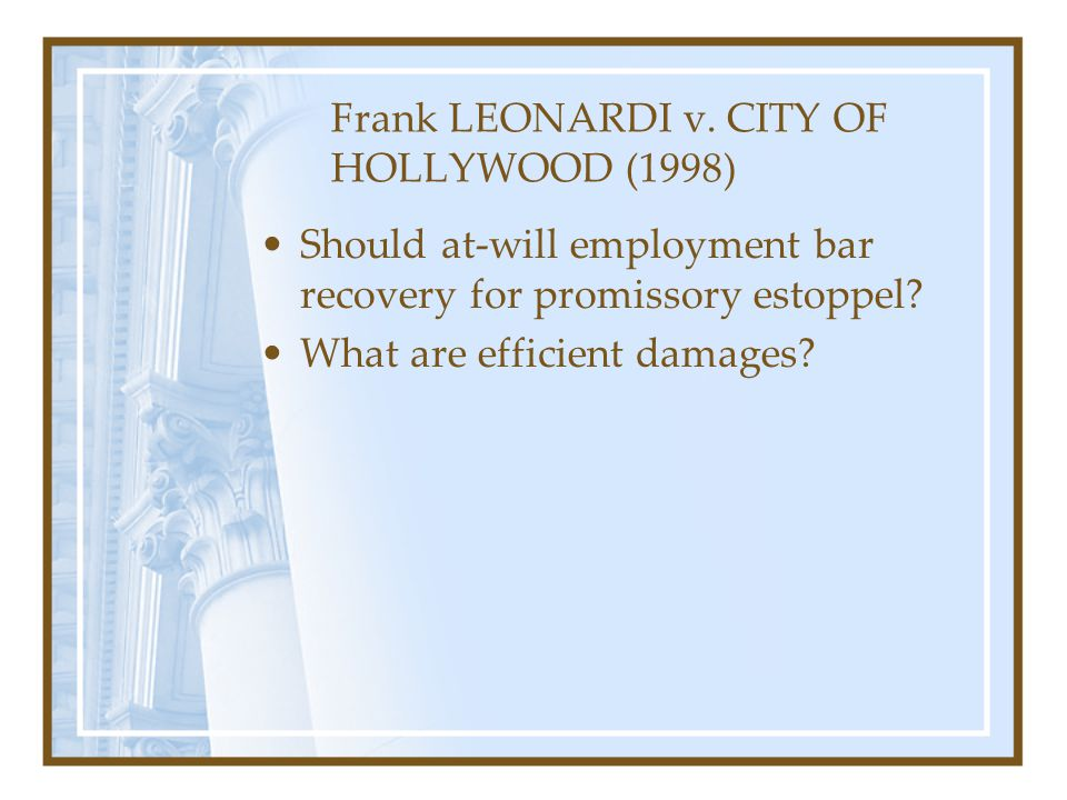 Frank LEONARDI v. CITY OF HOLLYWOOD (1998) Should at-will employment bar recovery for promissory estoppel? What are efficient damages?