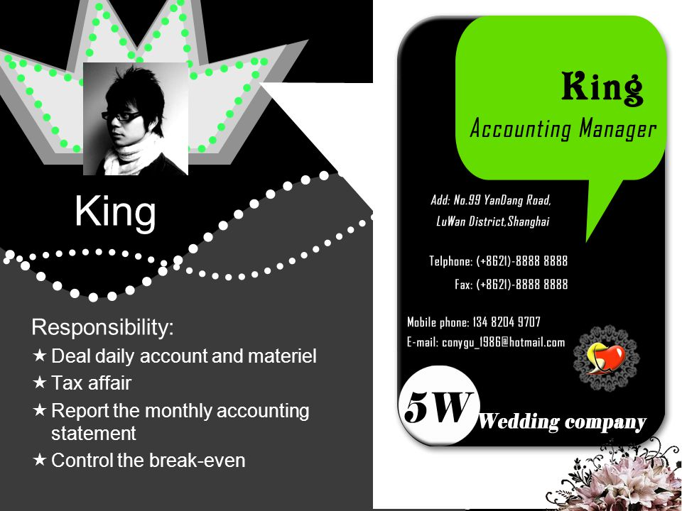 King Responsibility: Deal daily account and materiel Tax affair Report the monthly accounting statement Control the break-even