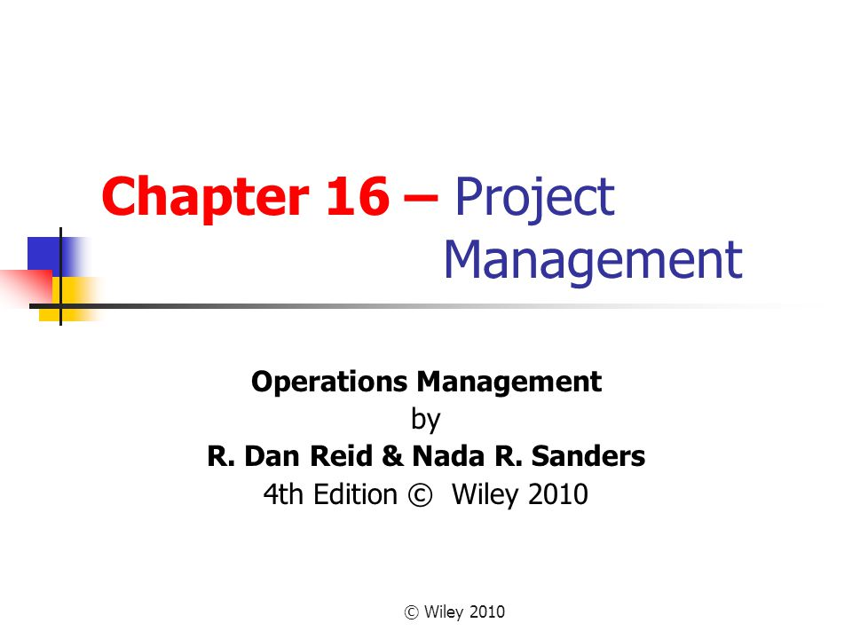 © Wiley 2010 Chapter 16 – Project Management Operations Management by R.
