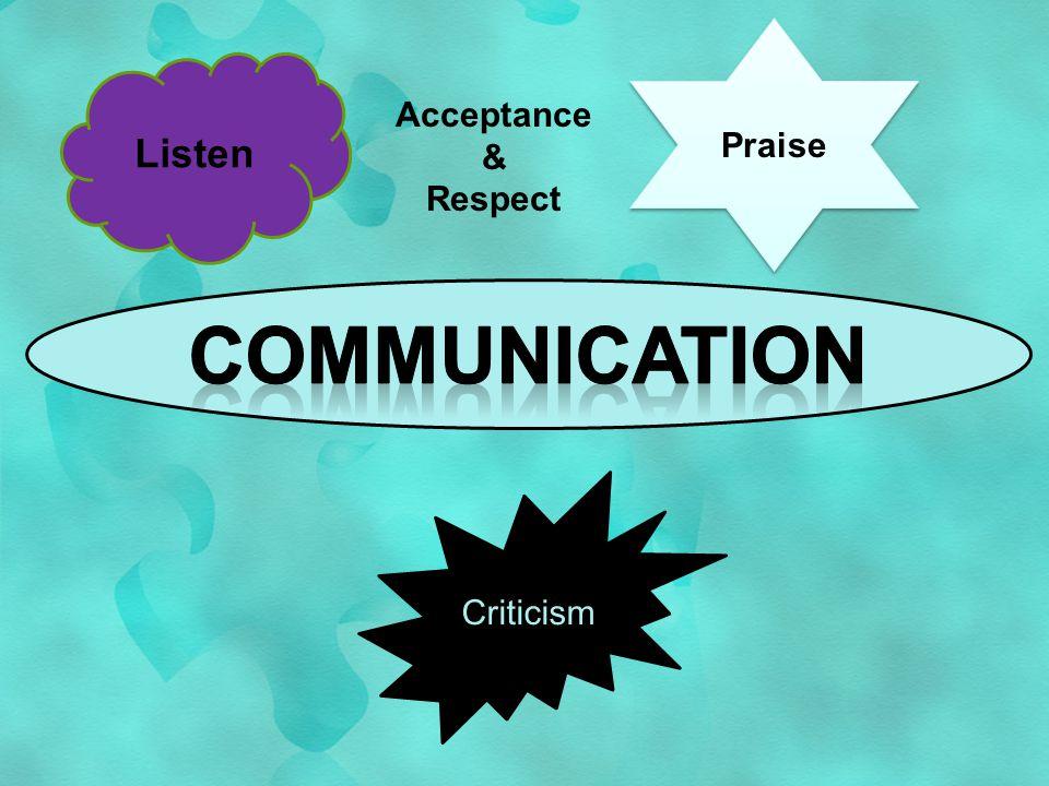 Listen Praise Criticism Acceptance & Respect