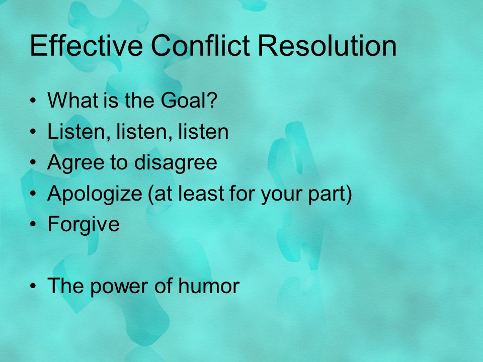 Effective Conflict Resolution What is the Goal.