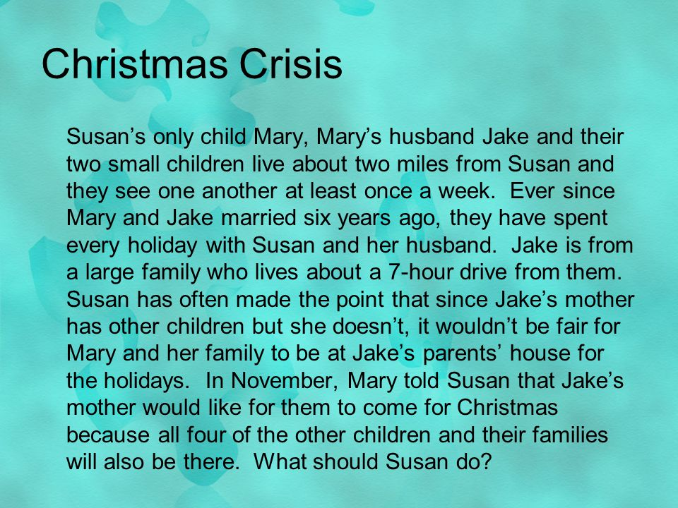 Christmas Crisis Susans only child Mary, Marys husband Jake and their two small children live about two miles from Susan and they see one another at least once a week.
