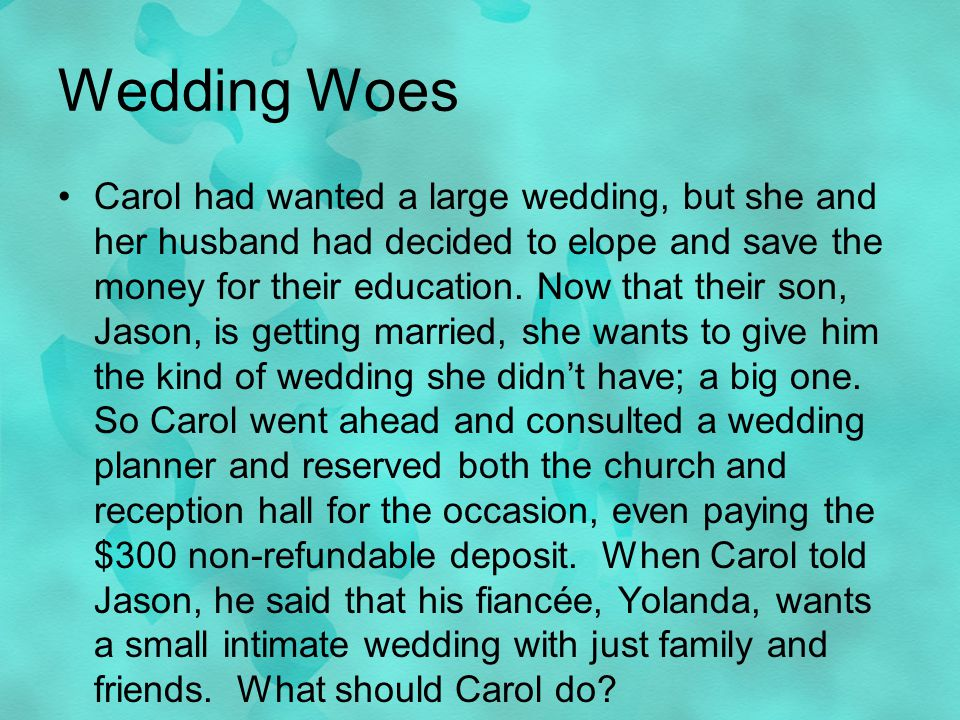 Wedding Woes Carol had wanted a large wedding, but she and her husband had decided to elope and save the money for their education.