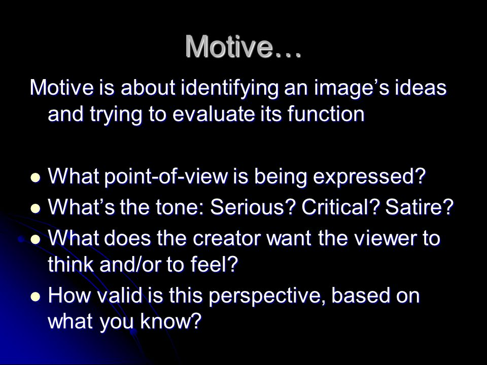 Motive… Motive is about identifying an images ideas and trying to evaluate its function What point-of-view is being expressed? What point-of-view is b