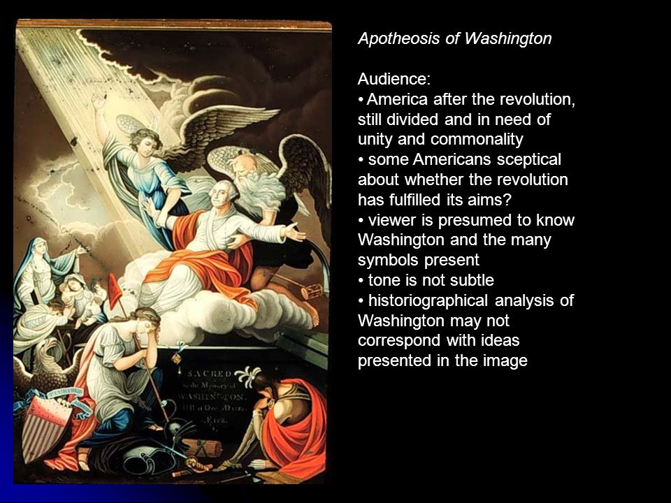Apotheosis of Washington Audience: America after the revolution, still divided and in need of unity and commonality some Americans sceptical about whe