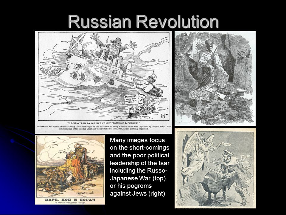 Russian Revolution Many images focus on the short-comings and the poor political leadership of the tsar including the Russo- Japanese War (top) or his