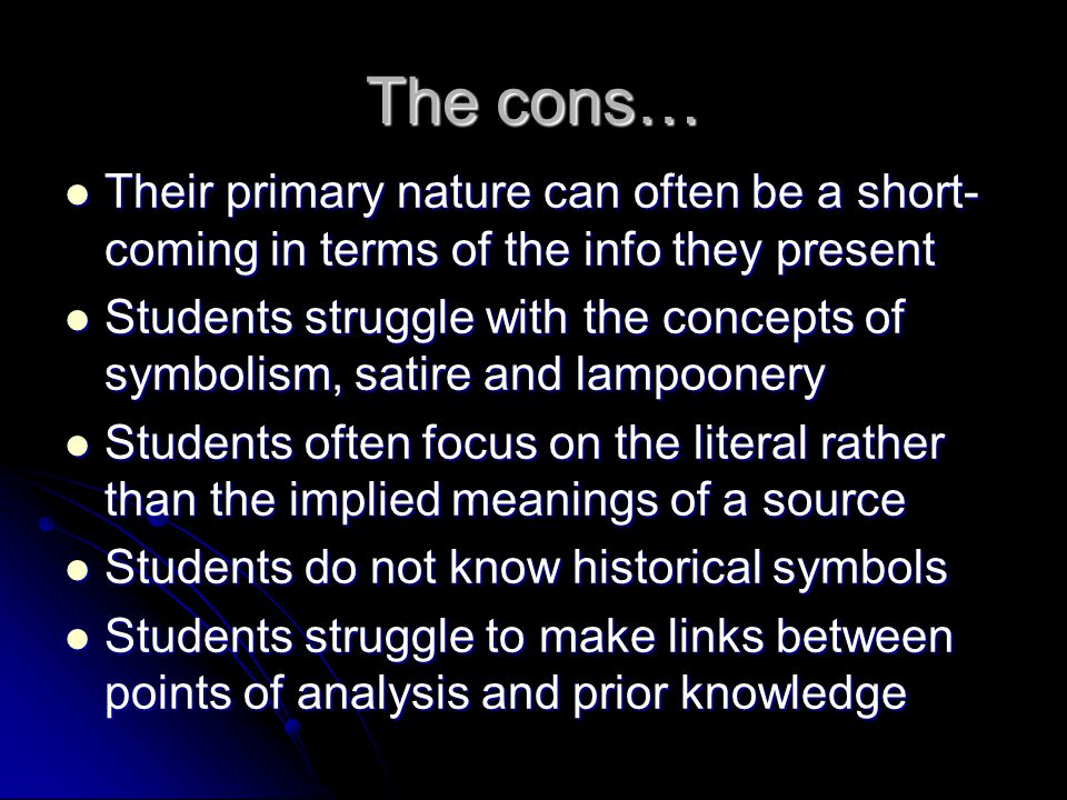 The cons… Their primary nature can often be a short- coming in terms of the info they present Their primary nature can often be a short- coming in ter