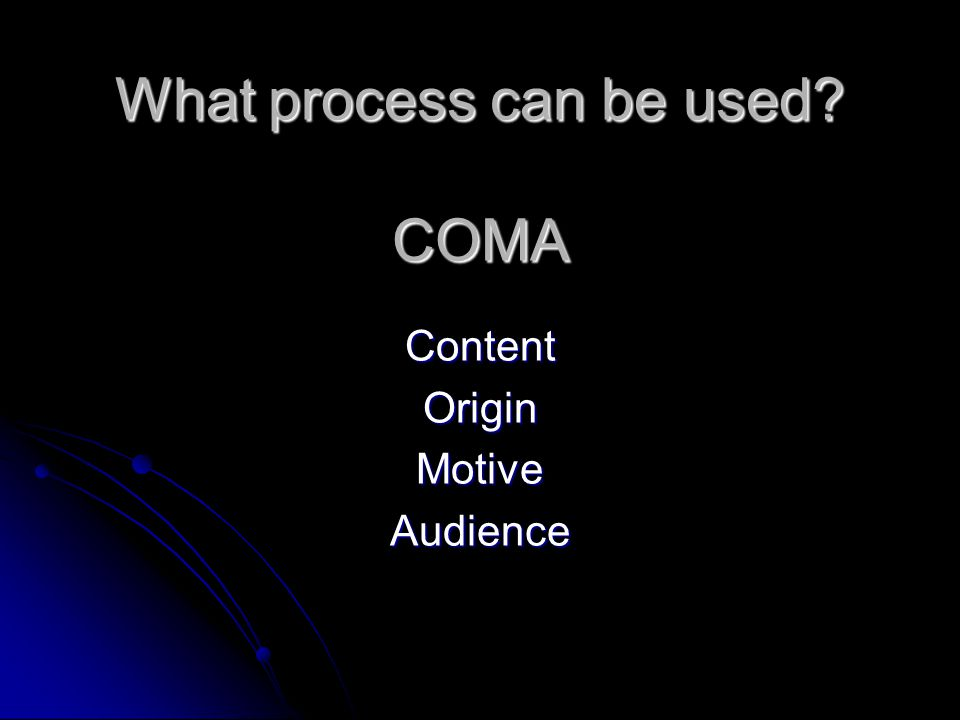 What process can be used? COMA ContentOriginMotiveAudience