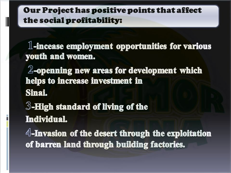 Our Project has positive points that affect the social profitability: