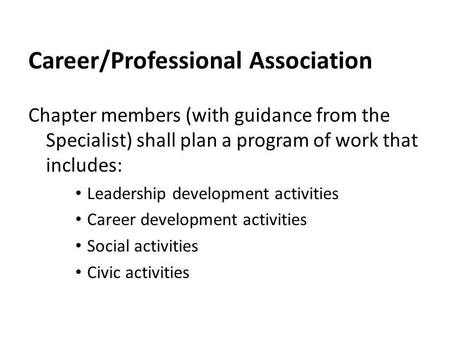 Career/Professional Association Chapter members (with guidance from the Specialist) shall plan a program of work that includes: Leadership development