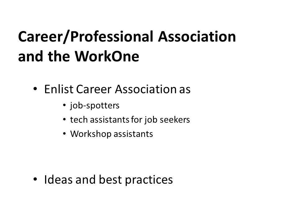 Career/Professional Association and the WorkOne Enlist Career Association as job-spotters tech assistants for job seekers Workshop assistants Ideas an