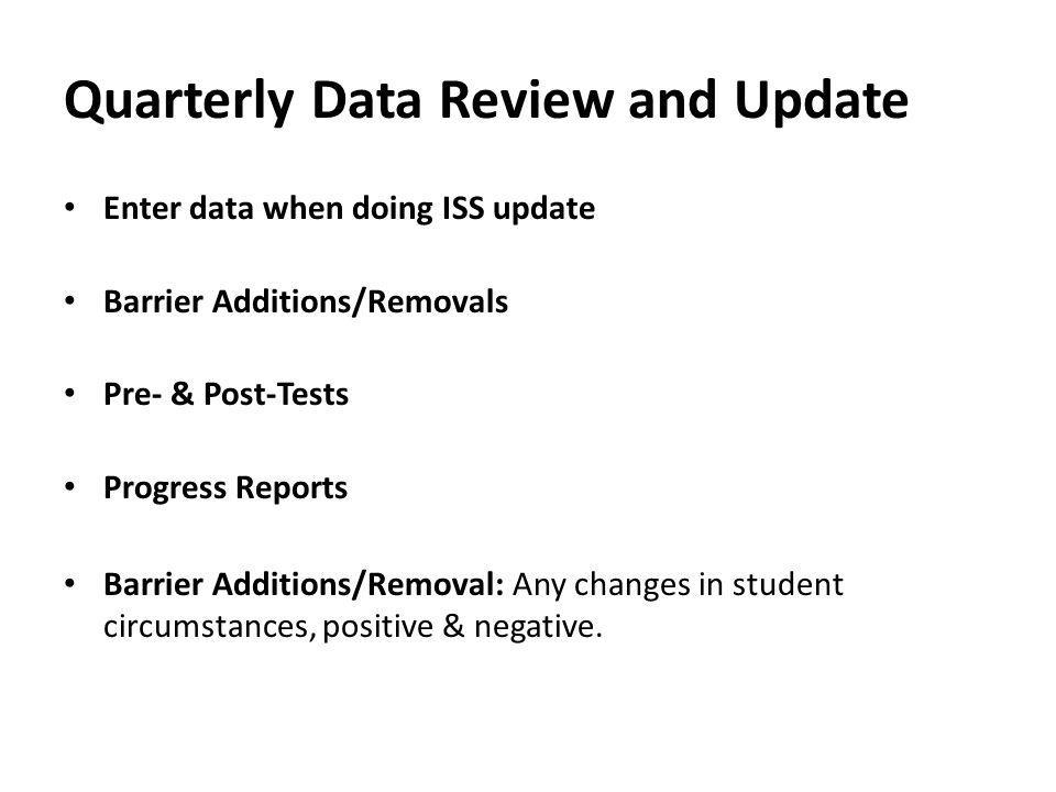 Quarterly Data Review and Update Enter data when doing ISS update Barrier Additions/Removals Pre- & Post-Tests Progress Reports Barrier Additions/Remo