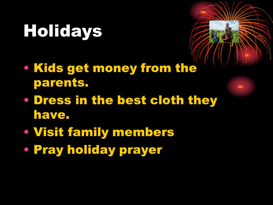 Holidays Kids get money from the parents. Dress in the best cloth they have.