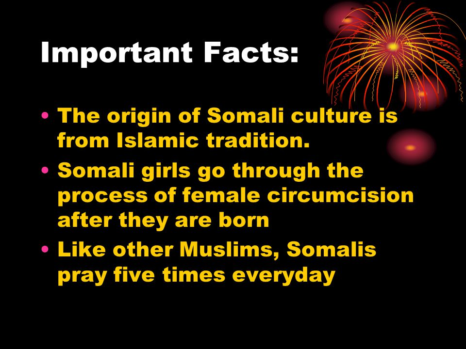 Important Facts: The origin of Somali culture is from Islamic tradition.