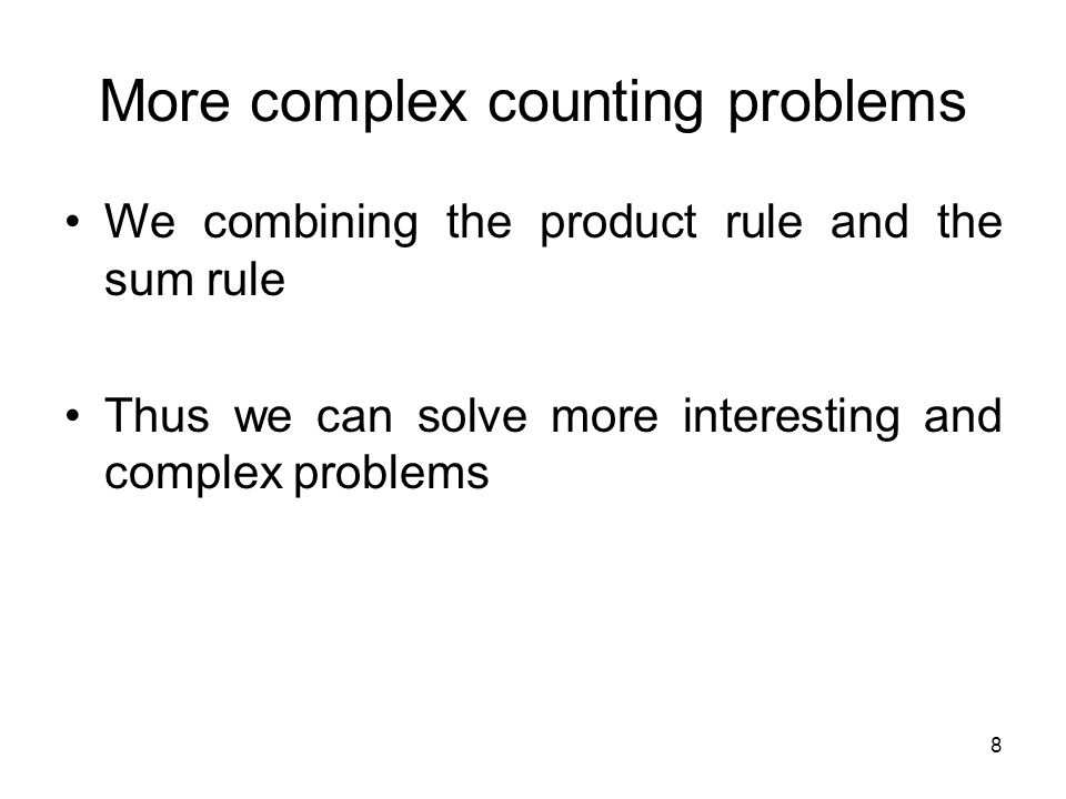 8 More complex counting problems We combining the product rule and the sum rule Thus we can solve more interesting and complex problems