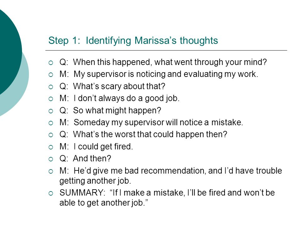 Step 1: Identifying Marissas thoughts Q: When this happened, what went through your mind.