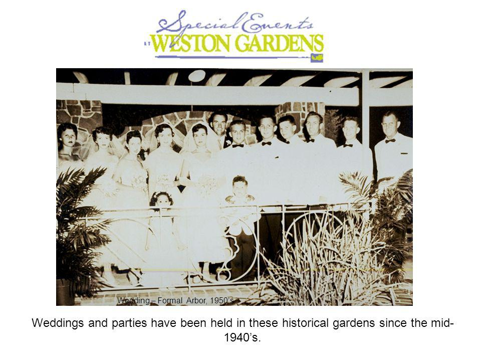 Weddings and parties have been held in these historical gardens since the mid- 1940s.
