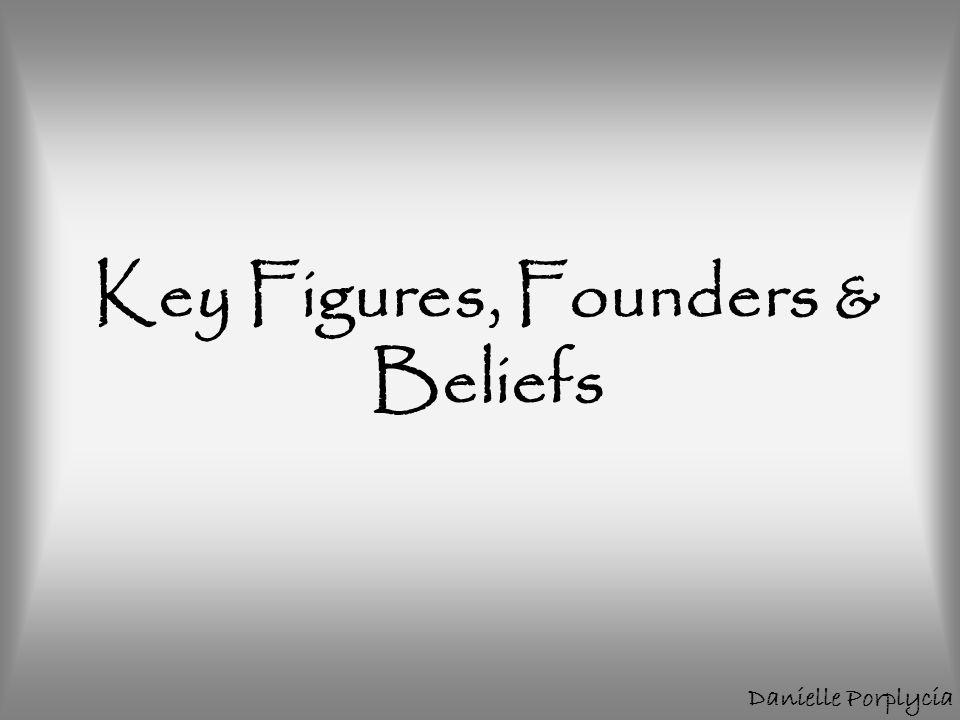 Key Figures, Founders & Beliefs Danielle Porplycia