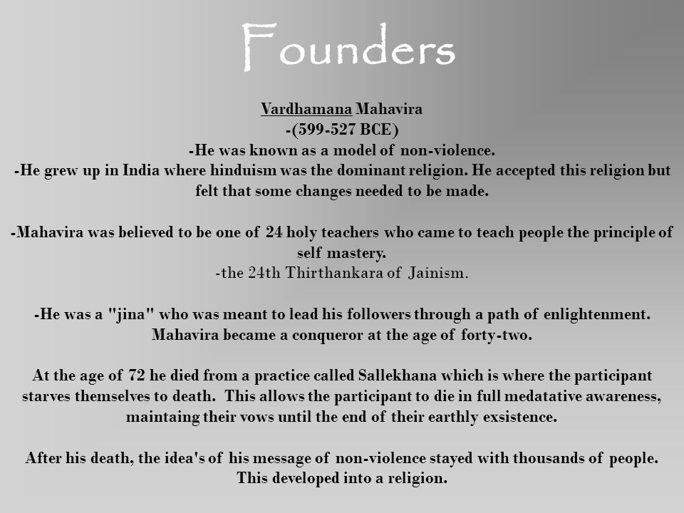 Founders Vardhamana Mahavira -(599-527 BCE) -He was known as a model of non-violence. -He grew up in India where hinduism was the dominant religion. H