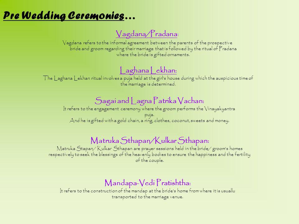 Pre Wedding Ceremonies… Vagdana/Pradana : Vagdana refers to the informal agreement between the parents of the prospective bride and groom regarding th