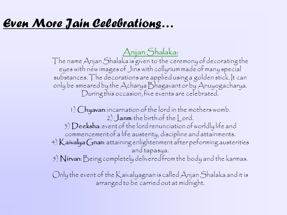 Even More Jain Celebrations… Anjan Shalaka: The name Anjan Shalaka is given to the ceremony of decorating the eyes with new images of Jins with collyr