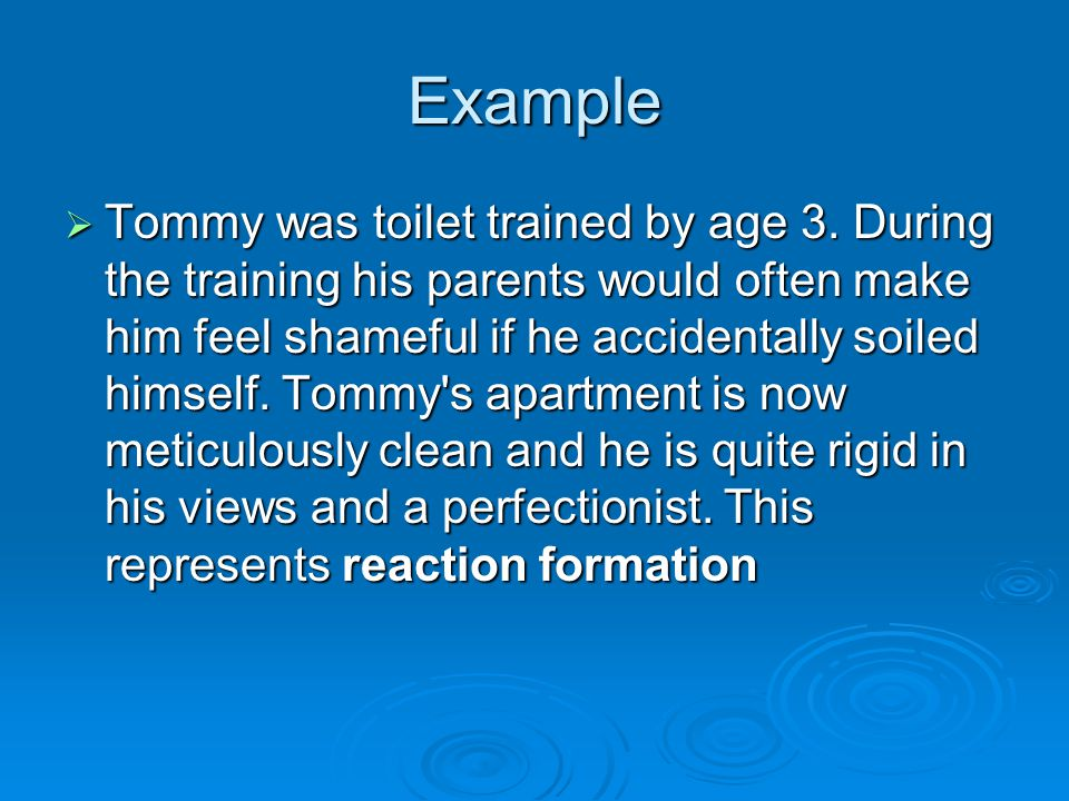 Example Tommy was toilet trained by age 3. During the training his parents would often make him feel shameful if he accidentally soiled himself. Tommy