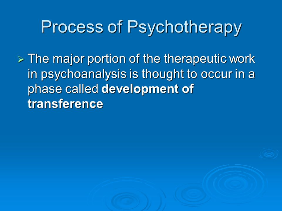 Process of Psychotherapy The major portion of the therapeutic work in psychoanalysis is thought to occur in a phase called development of transference