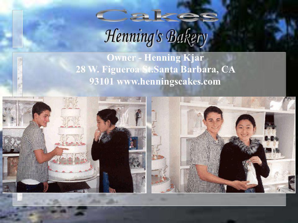 Owner - Henning Kjar 28 W. Figueroa St.Santa Barbara, CA 93101 www.henningscakes.com