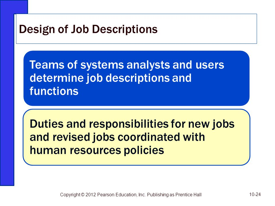 Teams of systems analysts and users determine job descriptions and functions Duties and responsibilities for new jobs and revised jobs coordinated wit