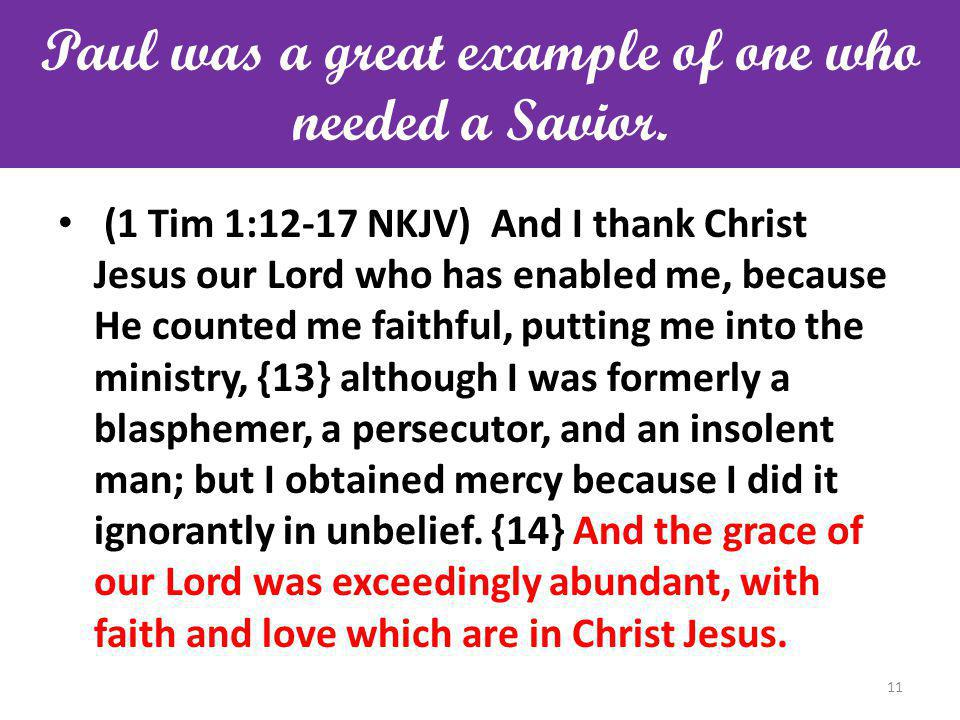 Paul was a great example of one who needed a Savior.